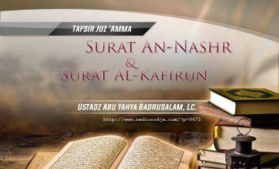 Download Ceramah Agama Islam: Tafsir Surat An-Nashr dan Surat Al-Kafirun - Kitab Tafsir Al-Muyassar (Ustadz Abu Yahya Badrusalam, Lc.)