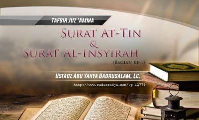 Download Ceramah Agama Islam: Tafsir Surat At-Tin dan Surat Al-Insyirah (Bagian ke-1) - Kitab Tafsir Al-Muyassar (Ustadz Abu Yahya Badrusalam, Lc.)