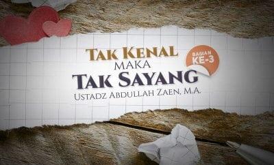 Download Ceramah Agama Islam: Tak Kenal Maka Tak Sayang - Bagian ke-3 (Ustadz Abdullah Zaen, M.A.)