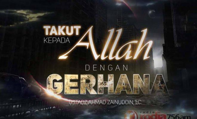 Takut Kepada Allah Dengan Gerhana Ustadz Ahmad Zainuddin