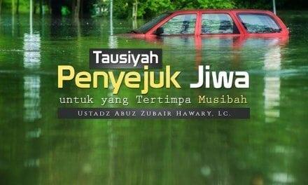 Tausiyah Penyejuk Jiwa untuk yang Tertimpa Musibah (Ustadz Abuz Zubair Hawary, Lc.)