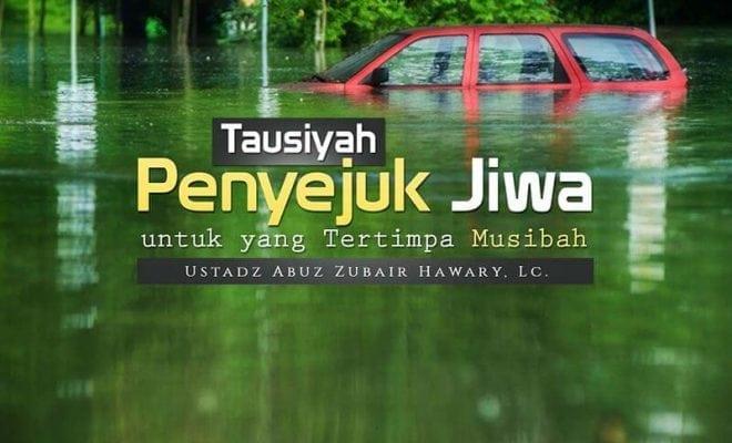 Download Ceramah Agama Islam: Tausiyah Penyejuk Jiwa untuk yang Tertimpa Musibah (Ustadz Abuz Zubair Hawary, Lc.)
