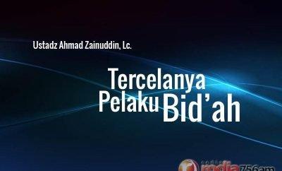 Download Ceramah Agama Islam; Tercelanya Pelaku Bid'ah - Ustadz Ahmad Zainuddin, Lc.