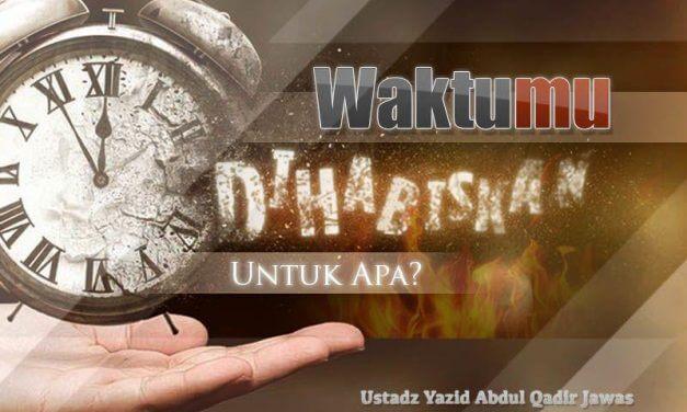 Waktumu Dihabiskan untuk Apa? (Ustadz Yazid Abdul Qadir Jawas)