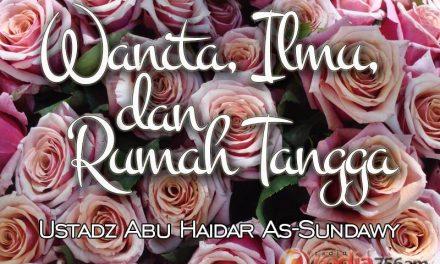 Wanita, Ilmu, dan Rumah Tangga (Ustadz Abu Haidar As-Sundawy)