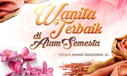 Wanita Terbaik di Alam Semesta (Ustadz Ahmad Zainuddin, Lc.)