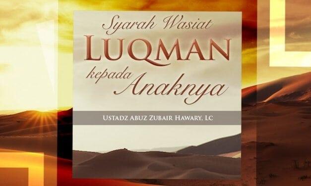 Wasiat Luqman kepada Anaknya (Ustadz Abuz Zubair Hawary, Lc.)