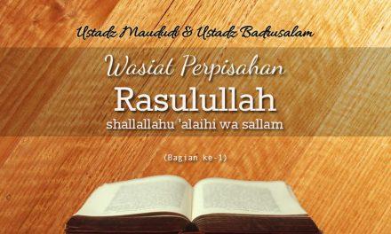 Wasiat Perpisahan Rasulullah – Bagian ke-1 (Ustadz Maududi Abdullah, Lc. dan Ustadz Abu Yahya Badrusalam, Lc.)