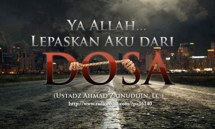 Ya Allah, Lepaskan Aku dari Dosa (Ustadz Ahmad Zainuddin, Lc.)
