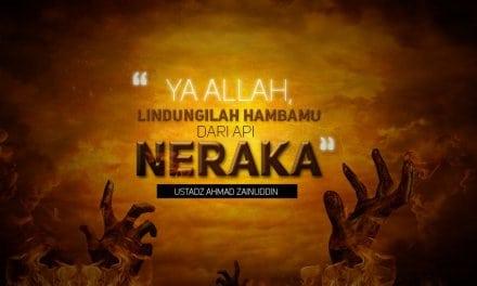 Ya Allah, Lindungilah Hambamu dari Api Neraka (Ustadz Ahmad Zainuddin, Lc.)