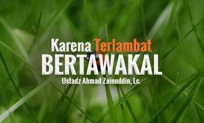 Download Ceramah Agama: Karena Terlambat Bertawakal (Ustadz Ahmad Zainuddin, Lc.)