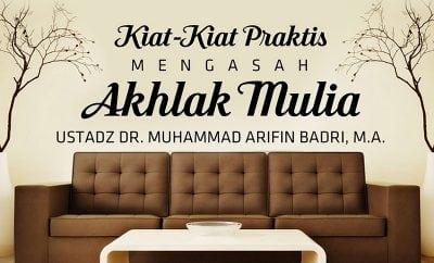 D Ceramah Agama: Kiat-Kiat Praktis Mengasah Akhlak Mulia (Ustadz Dr. Muhammad Arifin Badri, M.A.)