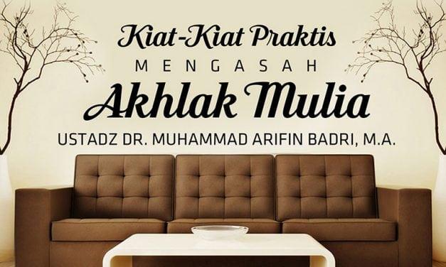 Kiat-Kiat Praktis Mengasah Akhlak Mulia (Ustadz Dr. Muhammad Arifin Badri, M.A.)