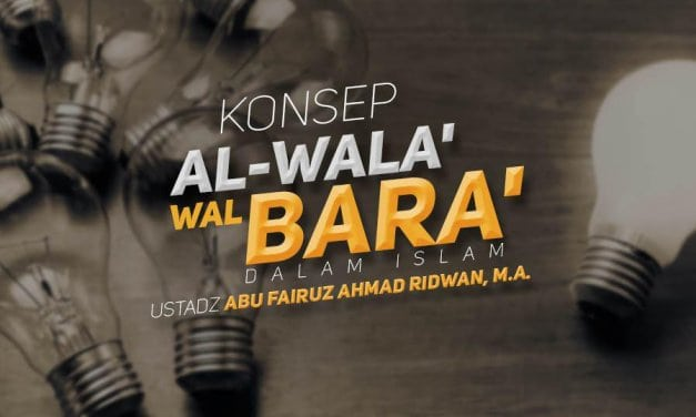 Konsep Al-Wala' wal Bara' dalam Islam (Ustadz Abu Fairuz Ahmad Ridwan, M.A.)