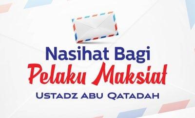 Download Ceramah Agama: Nasihat bagi Pelaku Maksiat (Ustadz Abu Qatadah)