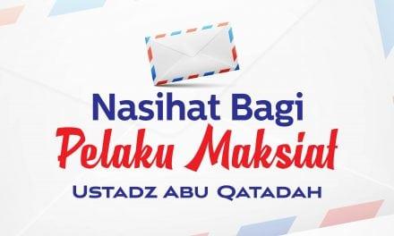 Nasihat bagi Pelaku Maksiat (Ustadz Abu Qatadah)