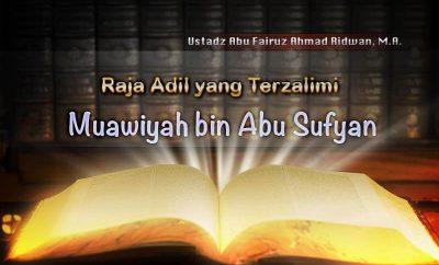 Download Ceramah Agama Islam: Raja Adil yang Terzalimi, Mu'awiyah bin Abu Sufyan radhiyallahu 'anhu (Ustadz Abu Fairuz Ahmad Ridwan, M.A.)