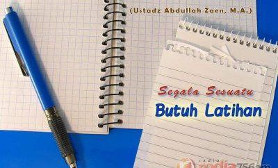 Download Ceramah Agama Islam: Segala Sesuatu Butuh Latihan (Ustadz Abdullah Zaen, M.A.)
