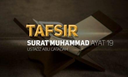 Tafsir Surat Muhammad Ayat 19 (Ustadz Abu Qatadah)