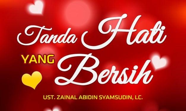 Tanda Hati yang Bersih (Ustadz Zainal Abidin Syamsudin, Lc.)