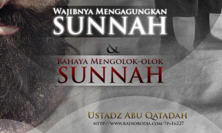 Wajibnya Mengagungkan Sunnah dan Bahaya Mengolok-olok Sunnah (Ustadz Abu Qatadah)