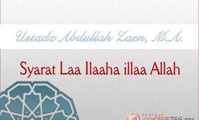 Download Ceramah tentang Aqidah: Syarat Laa Ilaaha illaa Allah (Ustadz Abdullah Zaen)