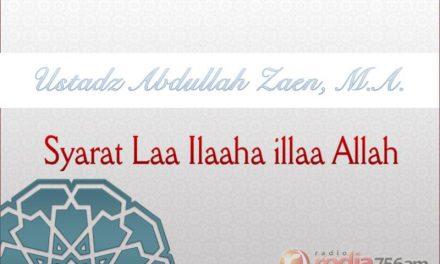 Kajian Aqidah: Syarat Laa Ilaaha illaa Allah – Bagian ke-6 (Ustadz Abdullah Zaen, M.A.)