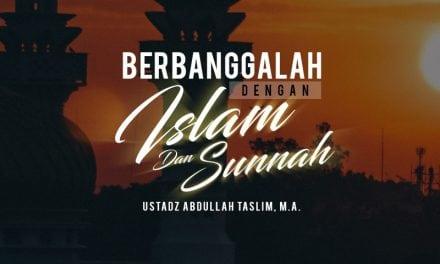 Berbanggalah dengan Islam dan Sunnah (Ustadz Abdullah Taslim, M.A.)