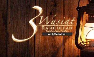 Download Kajian: 3 Wasiat Rasulullah Shallallahu 'alaihi wa Sallam (Ustadz Mukti Ali, Lc.)