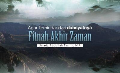Download Kajian: Agar Terhindar dari Dahsyatnya Fitnah Akhir Zaman (Ustadz Abdullah Taslim, M.A.)