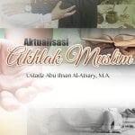 Jujur dalam Perkataan dan Perbuatan – Aktualisasi Akhlak Muslim (Ustadz Abu Ihsan Al-Atsary, M.A.)