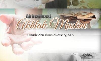 Download Kajian: Aktualisasi Akhlak Muslim (Ustadz Abu Ihsan Al-Atsary)