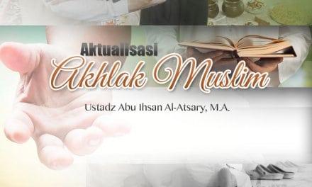 Keutamaan dan Pentingnya Ikhlas dalam Ibadah – Aktualisasi Akhlak Muslim (Ustadz Abu Ihsan Al-Atsary, M.A.)