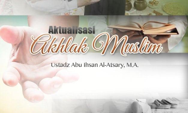 Rangkuman – Aktualisasi Akhlak Muslim (Ustadz Abu Ihsan Al-Atsary, M.A.)