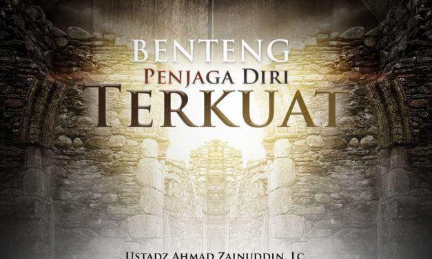 Benteng Penjaga Diri Terkuat – Bagian ke-2 (Ustadz Ahmad Zainuddin, Lc.)