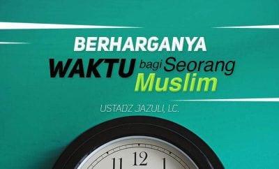 Download Kajian: Berharganya Waktu bagi Seorang Muslim (Ustadz Jazuli, Lc.)