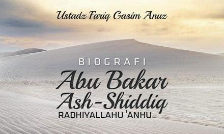 Biografi Abu Bakar Ash-Shiddiq radhiyallahu 'anhu (Ustadz Fariq Gasim Anuz)