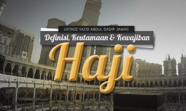 Definisi, Keutamaan, dan Kewajiban Haji (Ustadz Yazid Abdul Qadir Jawas)