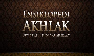 Download Kajian: Ensiklopedi Akhlak (Ustadz Abu Haidar As-Sundawy)
