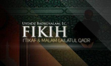 Fikih I'tikaf dan Malam Lailatul Qadar (Ustadz Badrusalam, Lc.)