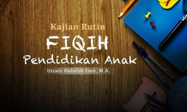 Efek Buruk Lingkungan yang Rusak – Bagian ke-3 – Fiqih Pendidikan Anak (Ustadz Abdullah Zaen, M.A.)