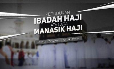 Download Kajian: Kedudukan Ibadah Haji dan Tata Cara Manasik Haji (Ustadz Yazid Abdul Qadir Jawas)