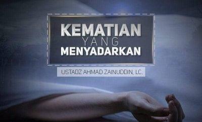 Download Kajian: Kematian yang Menyadarkan (Ustadz Ahmad Zainuddin, Lc.)
