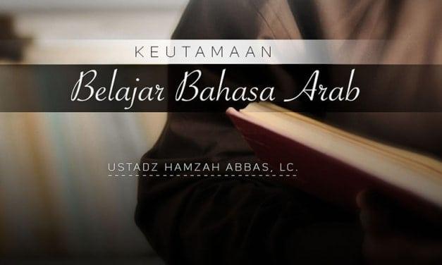 Keutamaan Belajar Bahasa Arab (Ustadz Hamzah Abbas, Lc.)