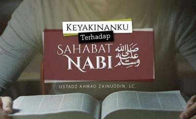 Download Kajian: Keyakinanku terhadap Sahabat Nabi (Ustadz Ahmad Zainuddin, Lc.)