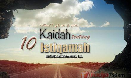 Istiqamah dengan Mencontoh Nabi dalam Beragama – Kitab 10 Kaidah Istiqamah (Ustadz Arman Amri, Lc.)
