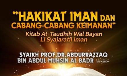 Buah dan Faidah dari Keimanan Bagian 2 – Kitab At-Taudhih Wal Bayan Li Syajaratil Iman (Syaikh Prof. Dr. 'Abdurrazzaq Al-Badr)