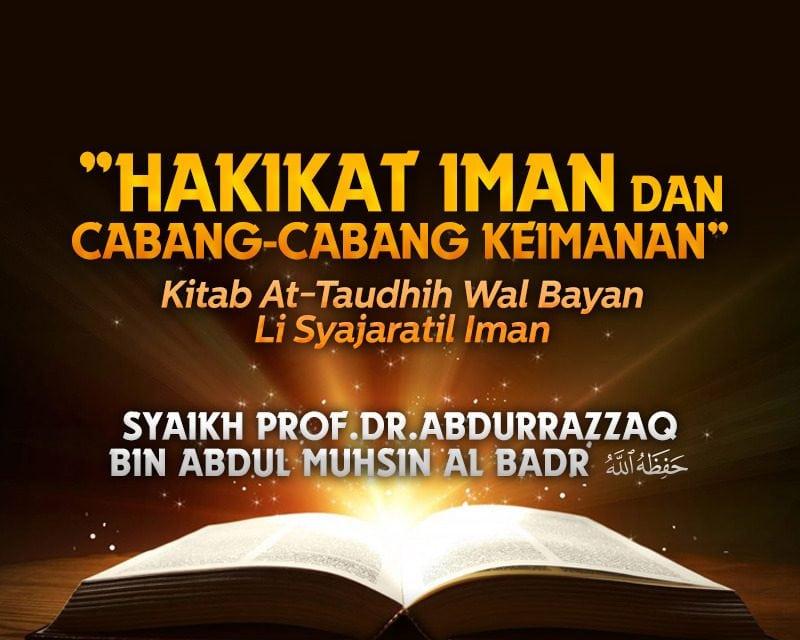 Amalan-Alaman Yang Masuk Dalam Keimanan Bagian 2 – Kitab At-Taudhih Wal Bayan Li Syajaratil Iman (Syaikh Prof. Dr. 'Abdurrazzaq Al-Badr)