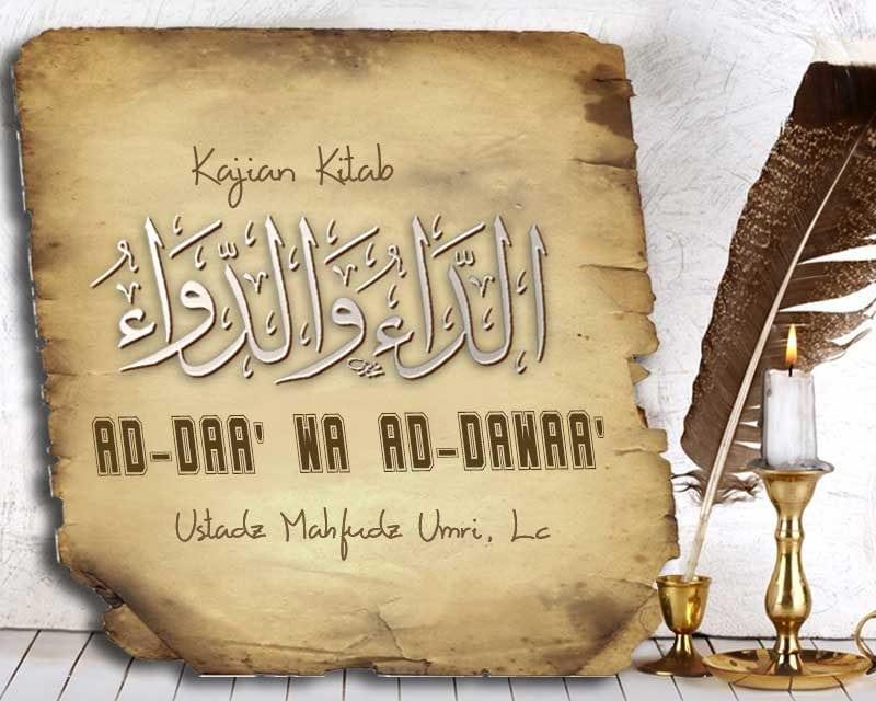 Do'a-Do'a Yang Diajarkan Oleh Nabi Shallallahu 'Alaihi wa Sallam – Kajian Kitab Ad-Daa' Wa Ad-Dawaa' (Ustadz Mahfudz Umri, Lc.)