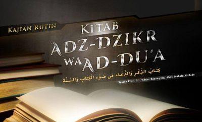 Download Kajian: Kitab Adz-Dzikr wa Ad-Du'a (Syaikh Prof. Dr. 'Abdur Razzaq Al-Badr)